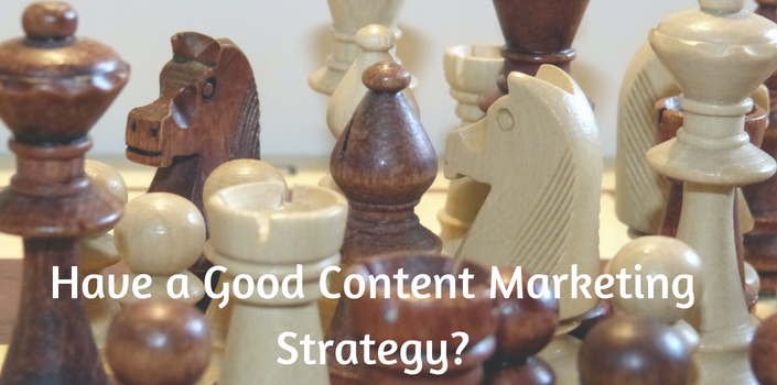 have a good content marketing strategy