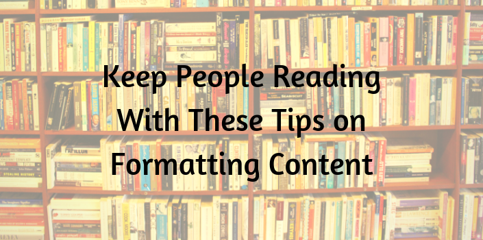 eep people reading with these tips on formatting content